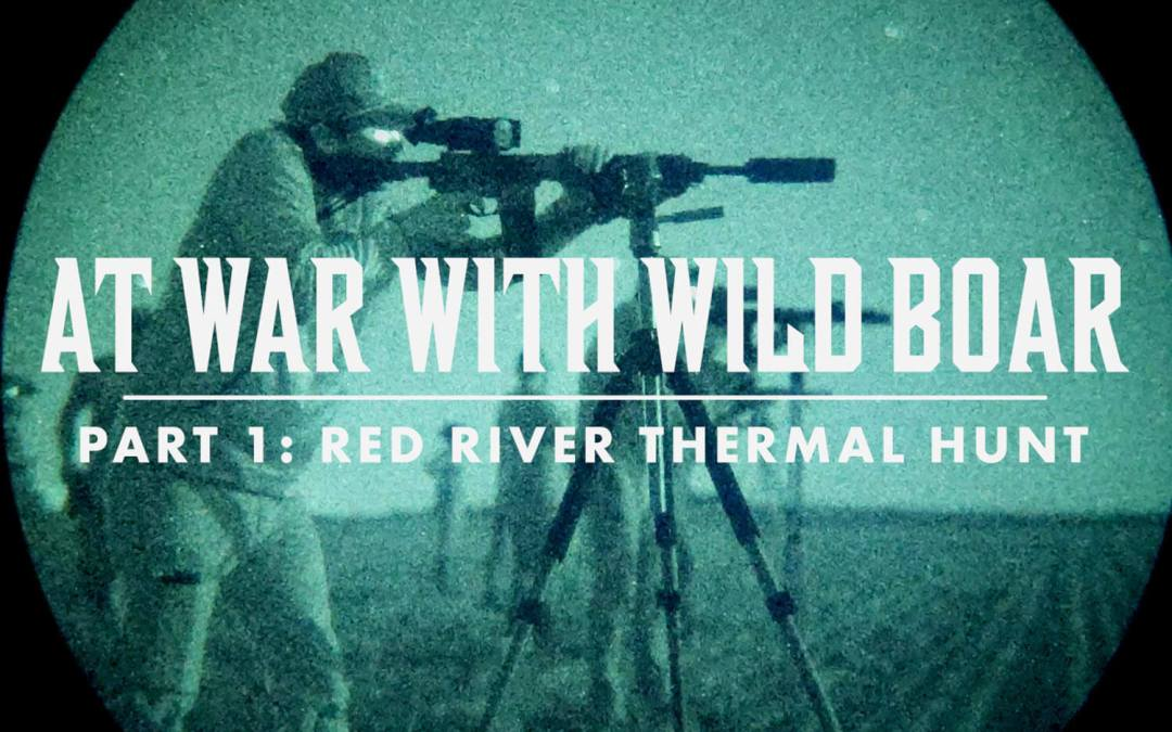 At War With Wild Boar, Part 1: Red River Thermal Hunt